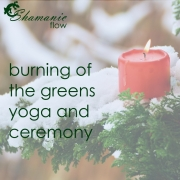 Shamanic Flow Burning of the Greens Yoga and Ceremony