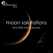 shamanic flow moon salutations and dark moon journey workshop