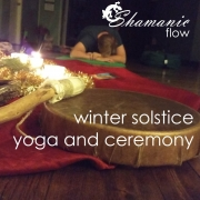 Shamanic Flow Winter Solstice Yoga and Ceremony
